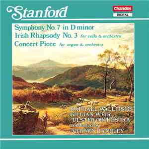 Stanford - Raphael Wallfisch, Gillian Weir, Ulster Orchestra, Vernon Handley - Symphony No. 7 In D Minor / Irish Rhapsody No. 3 For Cello & Orchestra / Concert Piece For Organ & Orchestra mp3 album