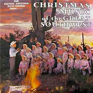 The Tucson, Arizona Boys Chorus - Christmas Music Of The Great Southwest mp3 album
