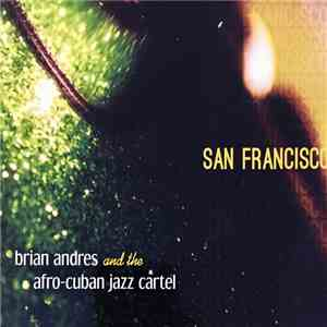 Brian Andres And The Afro-Cuban Jazz Cartel - San Francisco mp3 album