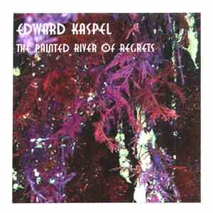 Edward Kaspel - The Painted River Of Regrets mp3 album