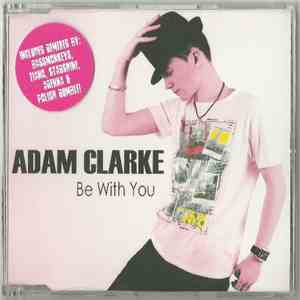 Adam Clarke - Be With You (The Remixes) mp3 album