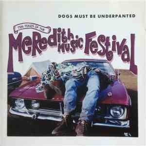 Various - Ten Years Of The Meredith Music Festival : Dogs Must Be Underpanted mp3 album