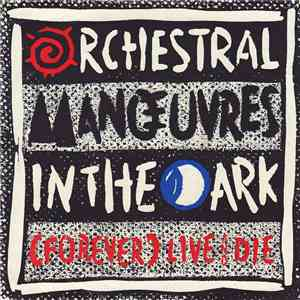 Orchestral Manœuvres In The Dark - (Forever) Live And Die mp3 album