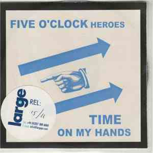 Five O'Clock Heroes - Time On My Hands mp3 album