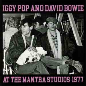 Iggy Pop, David Bowie - AT THE MANTRA STUDIOS 1977 mp3 album
