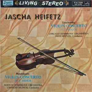 Jascha Heifetz, Tchaikovsky, Mendelssohn, Fritz Reiner, Chicago Symphony Orchestra, Charles Munch, Boston Symphony Orchestra - Violin Concerto In D Major / Violin Concerto In E Minor mp3 album