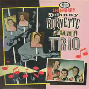 Johnny Burnette & The Rock 'N' Roll Trio - The Legendary Johnny Burnette Rock N Roll Trio mp3 album